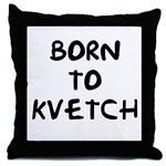 born_to_kvetch_throw_pillow