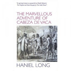 The Marvellous Adventure of Cabeza de Vaca by Haniel Long
