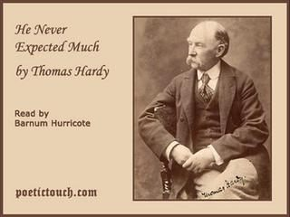he never expected much by thomas hardy analysis On a great war poem by thomas hardy thomas hardy: war poet his name doesn't leap to mind as, say, wilfred owen's or siegfried sassoon's does  a short analysis of thomas hardy's 'drummer hodge'  hodge's remains will become part of that 'dusty loam' that he never had a chance to get to know during his brief life.